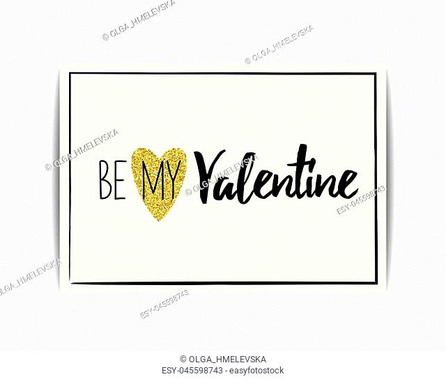 """Typographic Valentine card with love symbol. """"""""Be my Valentine"""""""" text. Golden heart with glitter sequins. Design for party invitation, t-shirt, labels"""