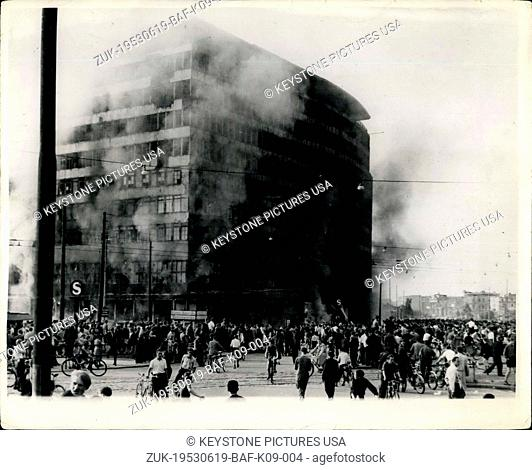 Jun. 19, 1953 - Riots and Demonstrations in East Berlin. Columbus house burns. Photo shows The scene in East Berlin as the Columbus House
