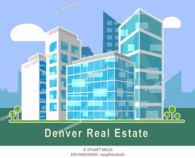 Denver Real Estate Apartments Illustrates Colorado Property And Investment Housing. Realty Purchasing And Selling - 3d Illustration