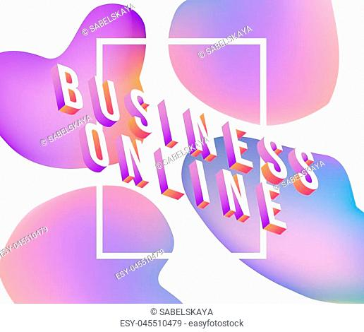 Business Online text isometric design - colorful banner with volumetric gradient letters on white background with fluid color abstract bubble shapes