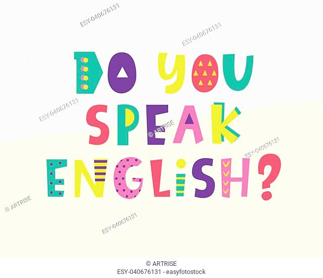 Do you speak English banner. Modern hand lettering. Creative poster with bright funny kids letters. Vector illustration