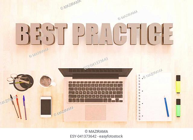 Best Practice - text concept with notebook computer, smartphone, notebook and pens on wooden desktop. 3D render illustration