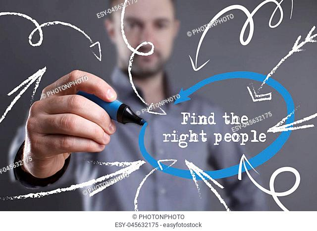 Technology, internet, business and marketing. Young business man writing word: Find the right people