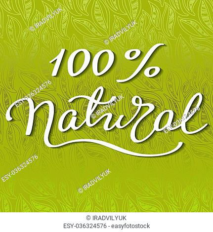 Hand drawn calligraphy sign - hundred percent natural. Pen and ink calligraphy. Brush painted white letters on green leaves background