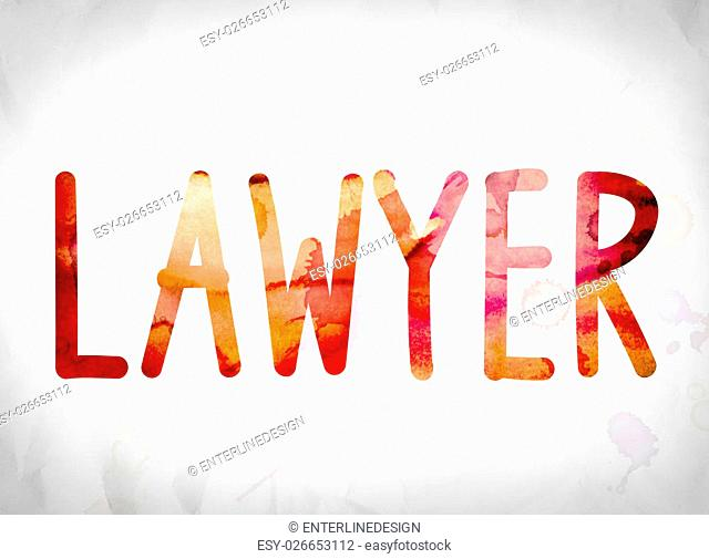 "The word """"Lawyer"""" written in watercolor washes over a white paper background concept and theme"