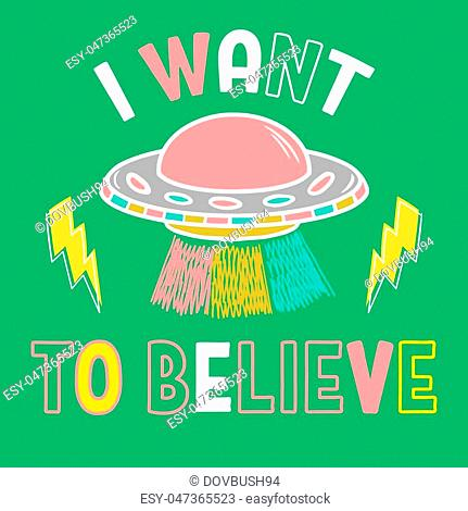 """Colorful cartoon sketch style print with ufo and with phrase """"""""I want to believe"""""""" for street wear brand t shirt sweatshirt sticker patch"""