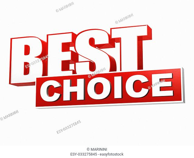 best choice - text in 3d red white banner, letters and block, business concept