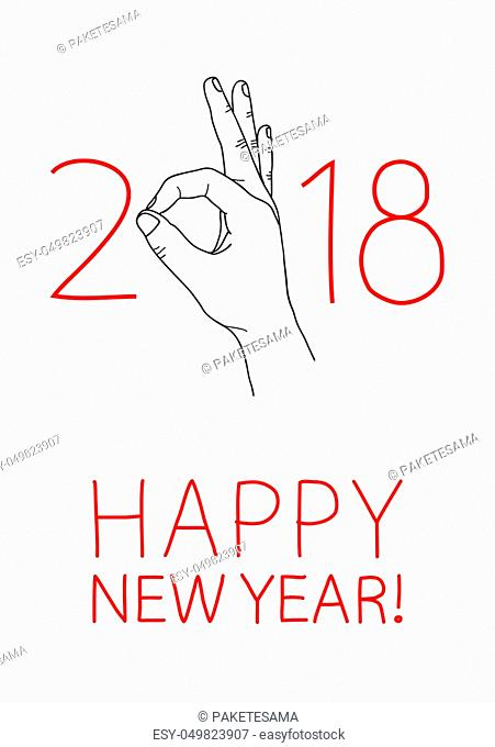 Happy 2018 New Year. Graphic design element for greeting card, party invitation, flyer or poster. Doodle hand drawn poster. Hand making OK sign