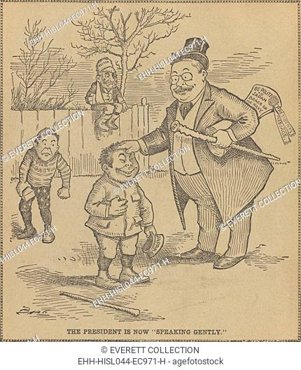 THE PRESIDENT IS NOW SPEAKING GENTLY, political cartoon by Charles Lewis Bartholomew, 1904-08. Theodore Roosevelt, holding a stick and a message saying be...