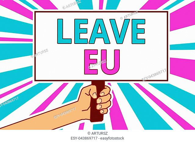 Conceptual hand writing showing Leave Eu. Business photo showcasing An act of a person to leave a country that belongs to Europe Man hold board idea reflection...