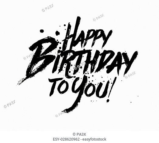 Happy Birthday to You inscription. Hand drawn lettering. Modern calligraphy. Isolated vector element. Template for greeting card, invitation, print