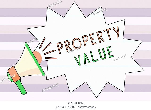 Text sign showing Property Value. Conceptual photo Worth of a land Real estate appraisal Fair market price