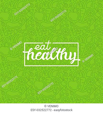 Eat healthy - motivational poster or banner with hand-lettering phrase eat healthy on green background with trendy linear icons and signs of fruits and...