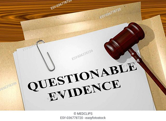 3D illustration of 'QUESTIONABLE EVIDENCE' title on Legal Documents. Legal concept