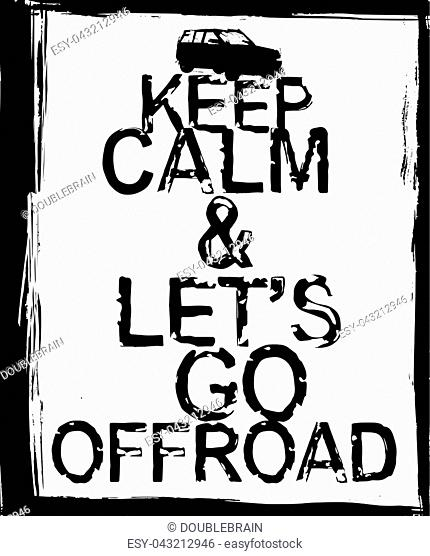 Keep calm and lets go offroad. Stamp words made from unique letters. Vertical vector illustration useful for poster, print and apparel design