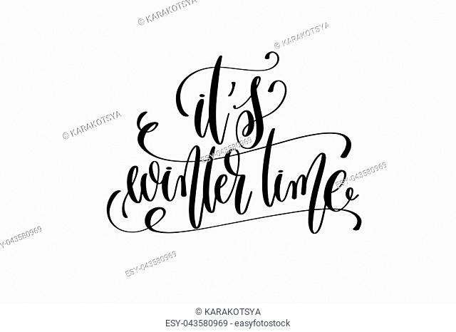 it's winter time - hand lettering celebration quote to winter holiday design, calligraphy vector illustration