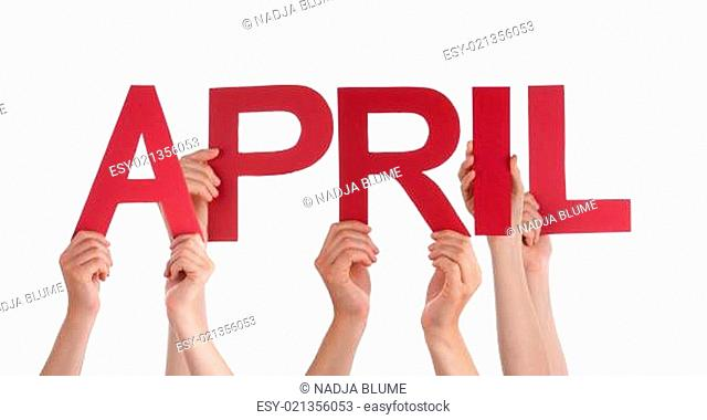 Many Caucasian People And Hands Holding Red Straight Letters Or Characters Building The Isolated English Word April On White Background