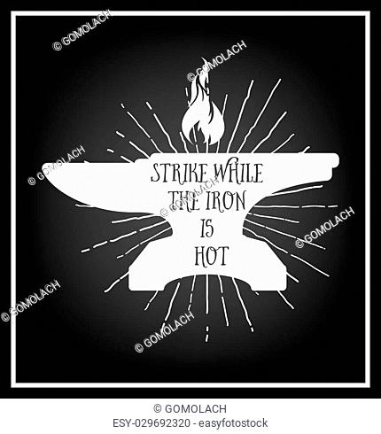 Strike while the iron is hot - Quote typographical Background