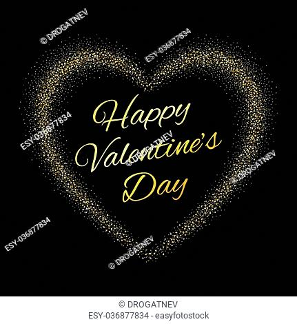 Happy Valentines Day Greeting Card with Gold Glitter Dust Heart Design for wedding card, save the date. Vector illustration