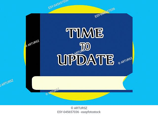 Text sign showing Time To Update. Conceptual photo The latest information about a particular situation