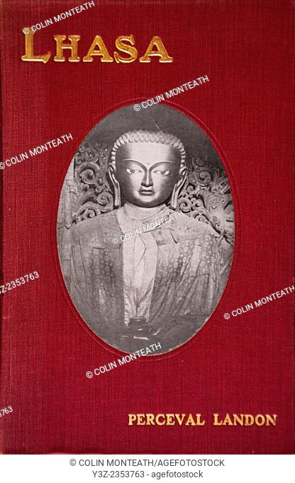 Lhasa - an account of the country and people of Central Tibet, British Mission to Tibet 1903-04 by Percival Landon, T.Fisher Unwin, London 1906