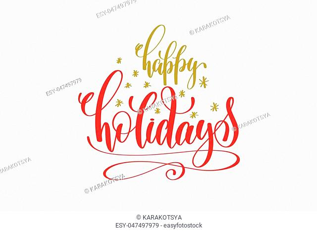 happy holidays hand lettering holiday red and gold inscription to christmas and new year celebration, calligraphy vector illustration