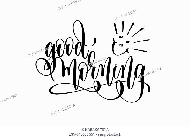 good morning motivational and inspirational quote, typography printable wall art, handwritten lettering isolated on white background