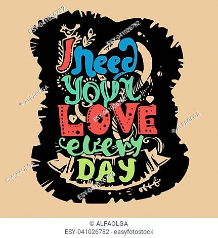 """Lettering """"""""I need your love every day."""""""" Hand drawing, an individual font. Green, red, black, beige"""