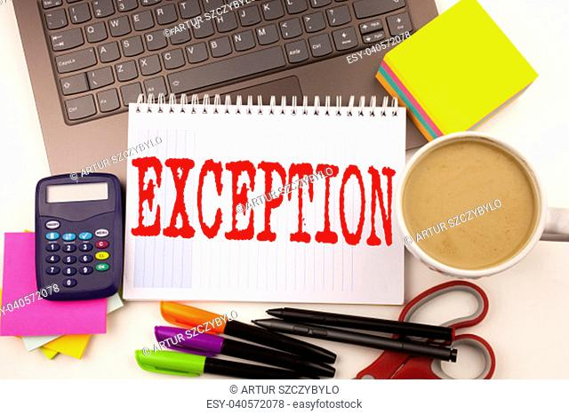 Word writing Exception in the office with laptop, marker, pen, stationery, coffee. Business concept for Exceptional Exception Management